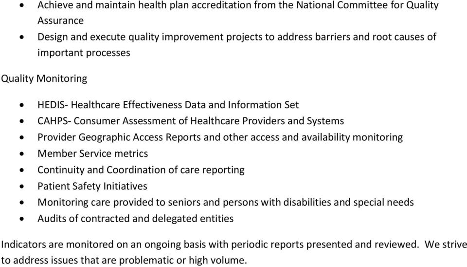 access and availability monitoring Member Service metrics Continuity and Coordination of care reporting Patient Safety Initiatives Monitoring care provided to seniors and persons with disabilities
