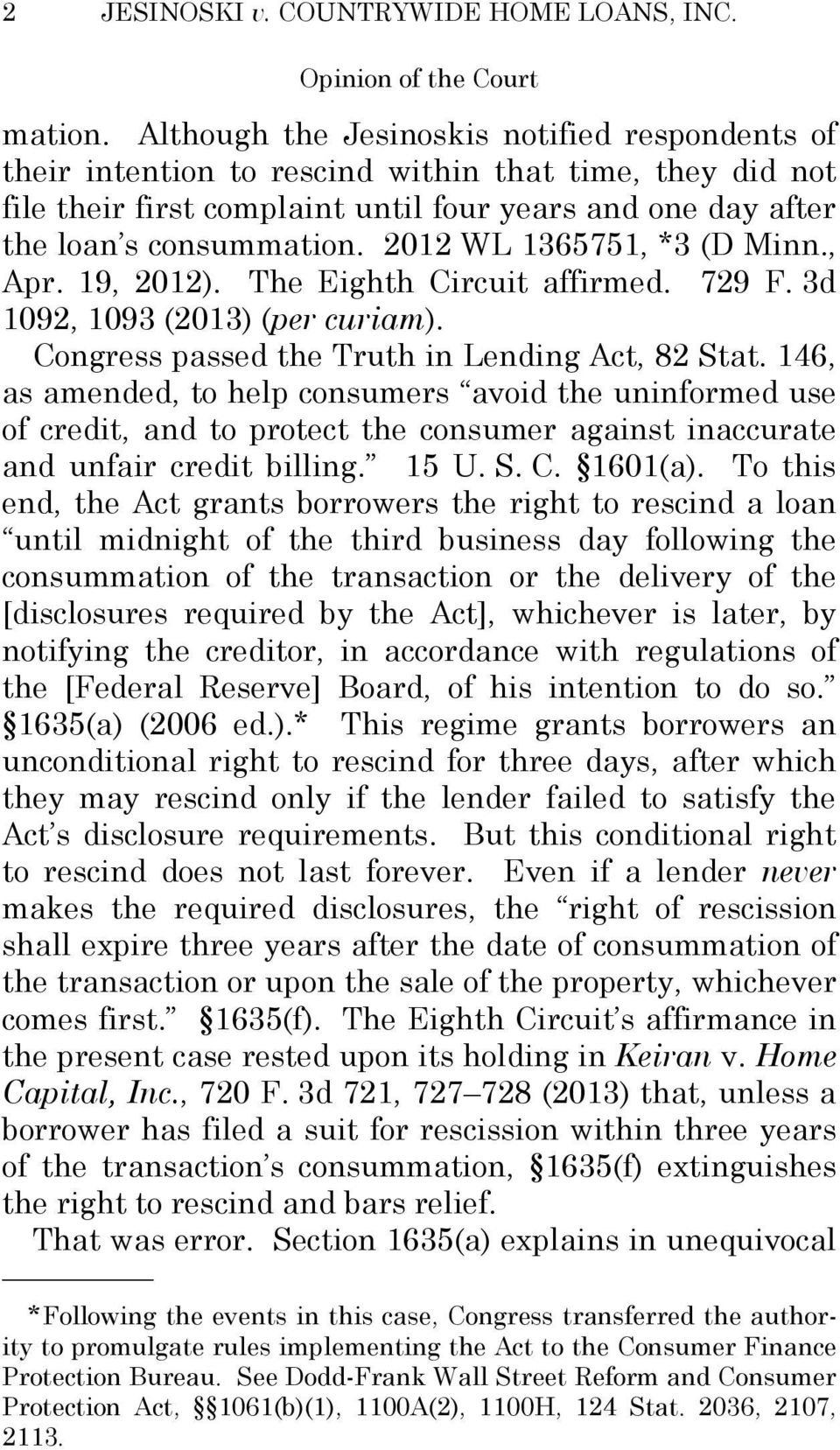 2012 WL 1365751, *3 (D Minn., Apr. 19, 2012). The Eighth Circuit affirmed. 729 F. 3d 1092, 1093 (2013) (per curiam). Congress passed the Truth in Lending Act, 82 Stat.