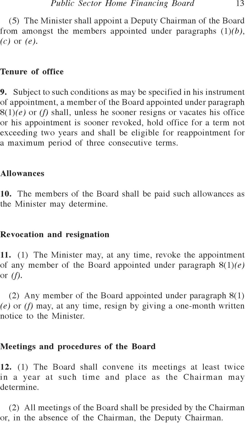 or his appointment is sooner revoked, hold office for a term not exceeding two years and shall be eligible for reappointment for a maximum period of three consecutive terms. Allowances 10.