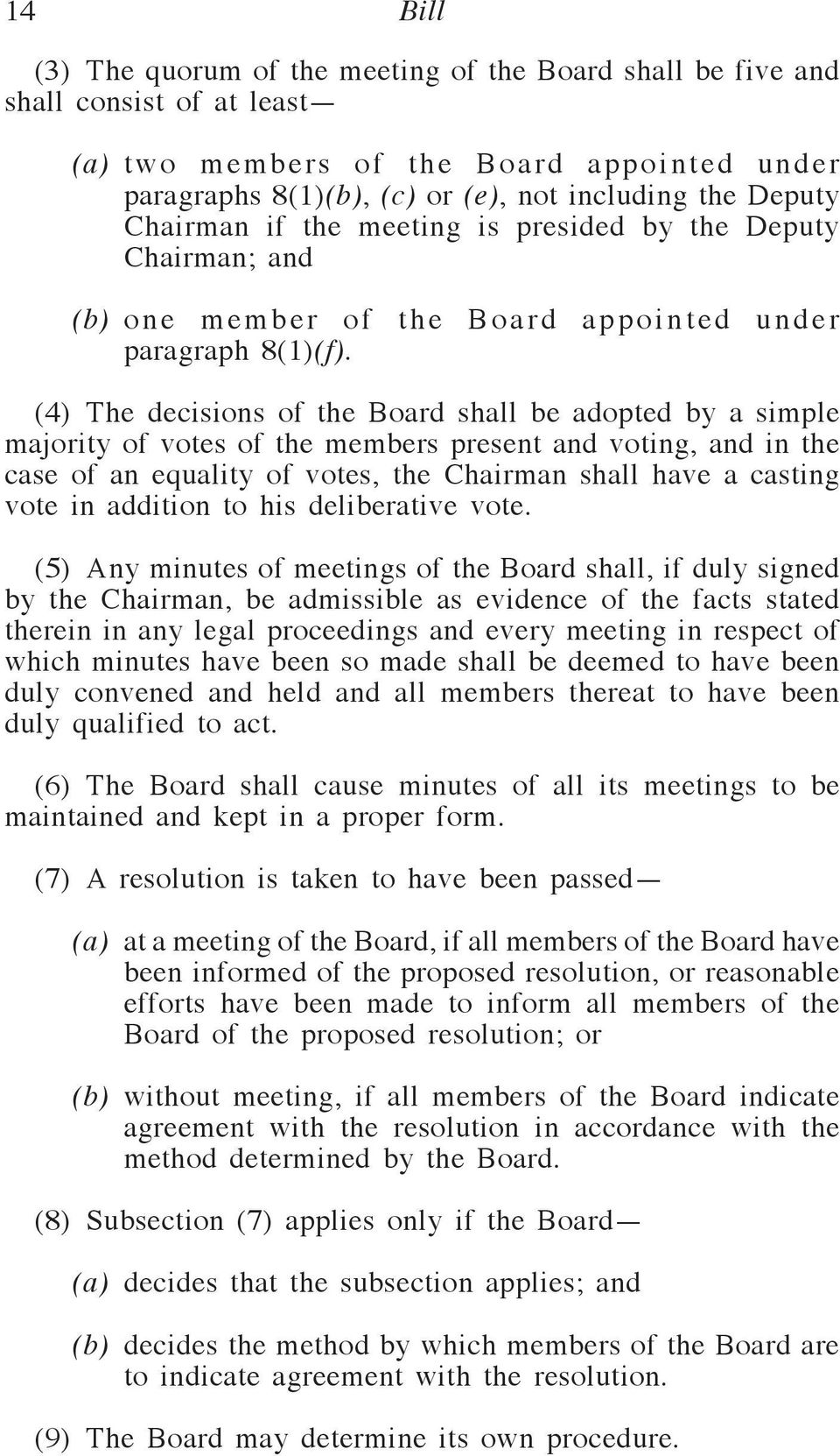 (4) The decisions of the Board shall be adopted by a simple majority of votes of the members present and voting, and in the case of an equality of votes, the Chairman shall have a casting vote in