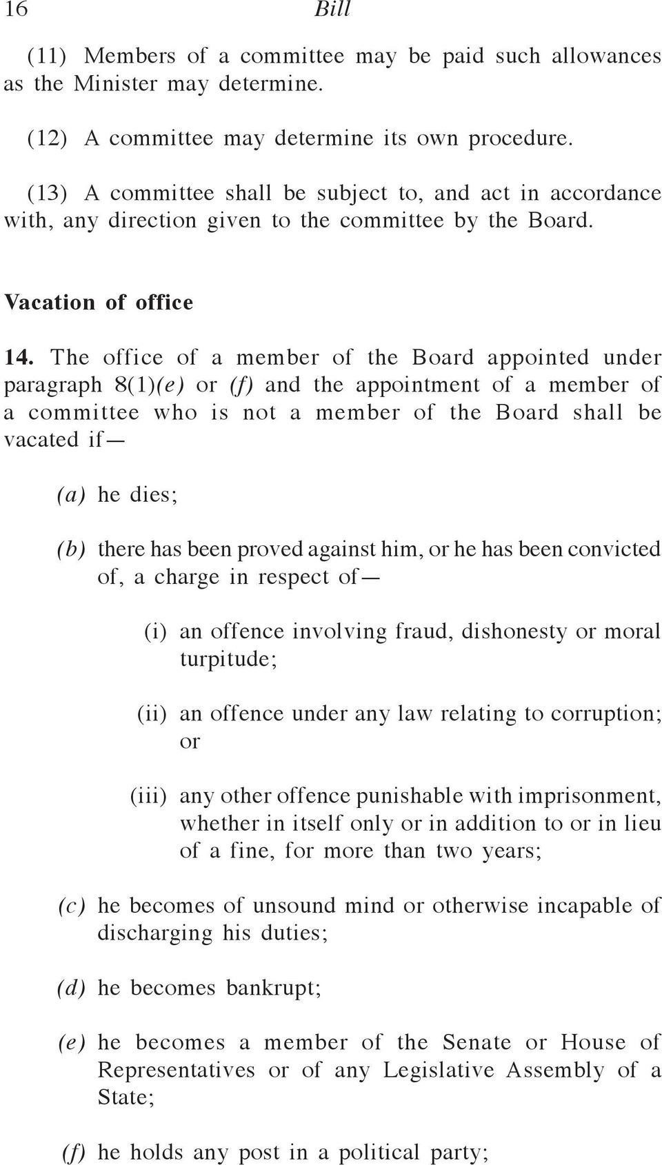 The office of a member of the Board appointed under paragraph 8(1)(e) or (f) and the appointment of a member of a committee who is not a member of the Board shall be vacated if (a) he dies; (b) there