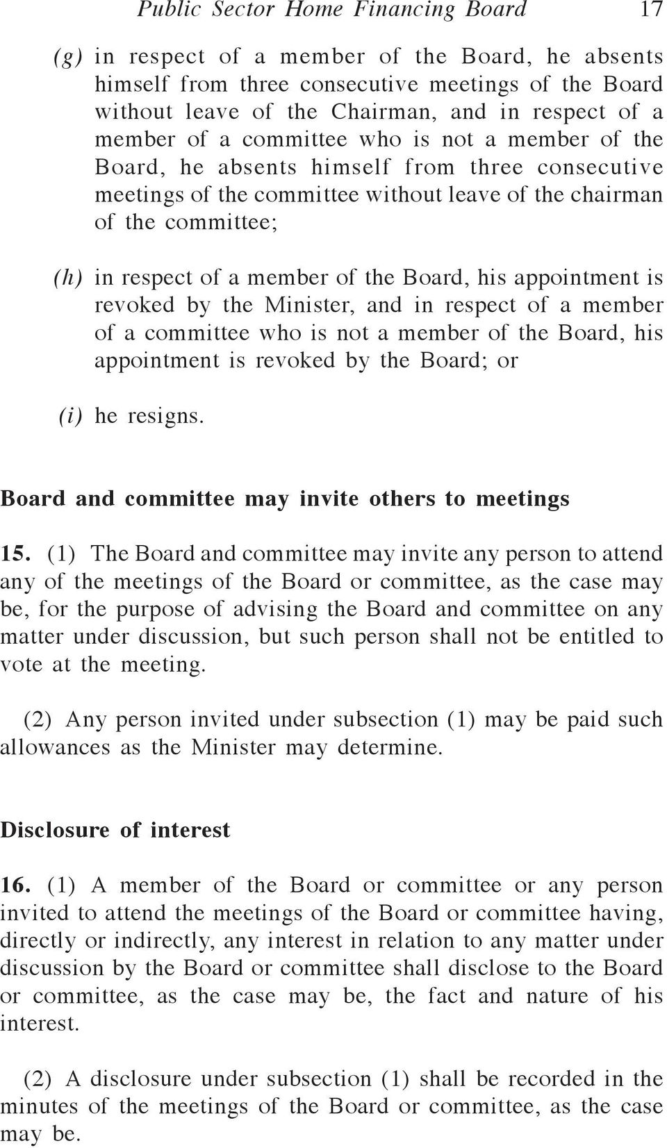 of the Board, his appointment is revoked by the Minister, and in respect of a member of a committee who is not a member of the Board, his appointment is revoked by the Board; or (i) he resigns.