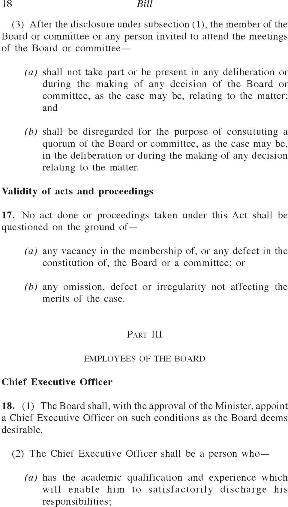 quorum of the Board or committee, as the case may be, in the deliberation or during the making of any decision relating to the matter. Validity of acts and proceedings 17.