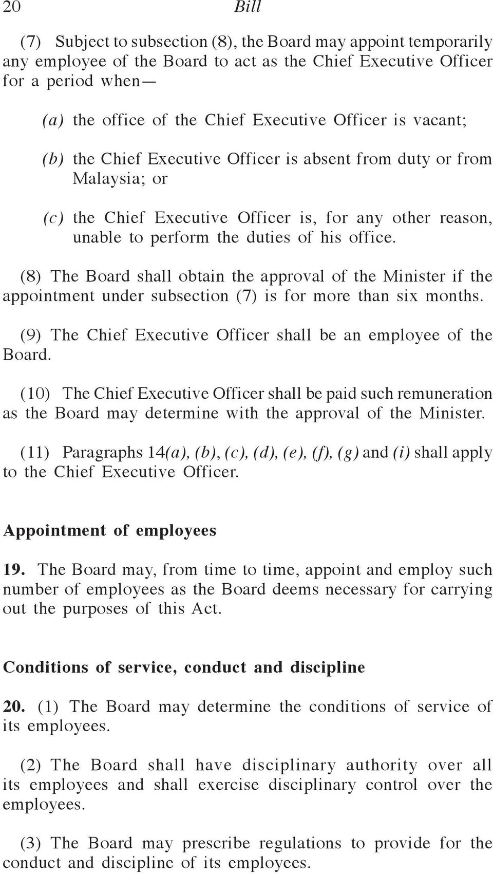 (8) The Board shall obtain the approval of the Minister if the appointment under subsection (7) is for more than six months. (9) The Chief Executive Officer shall be an employee of the Board.