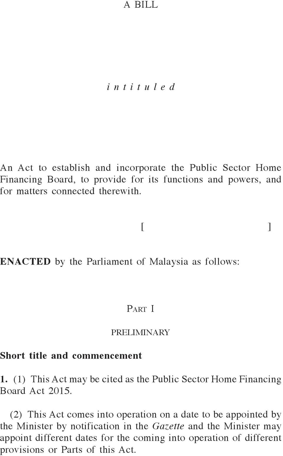 [ ] ENACTED by the Parliament of Malaysia as follows: Par t I PRELIMINARY Short title and commencement 1.