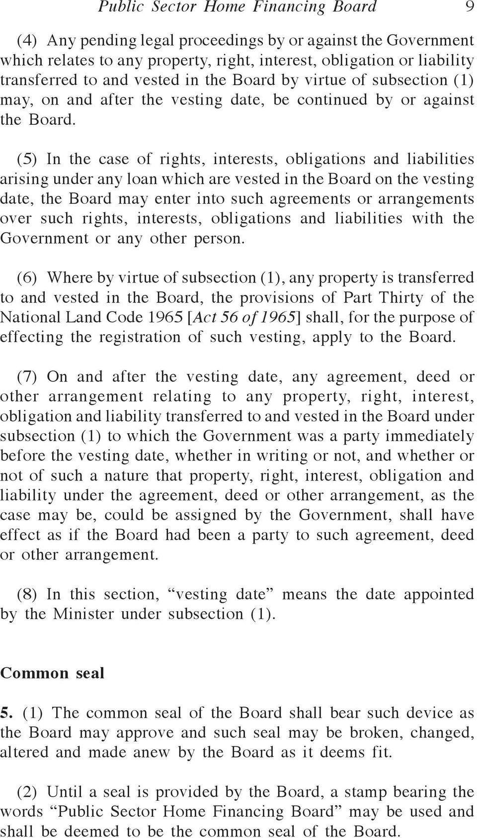(5) In the case of rights, interests, obligations and liabilities arising under any loan which are vested in the Board on the vesting date, the Board may enter into such agreements or arrangements
