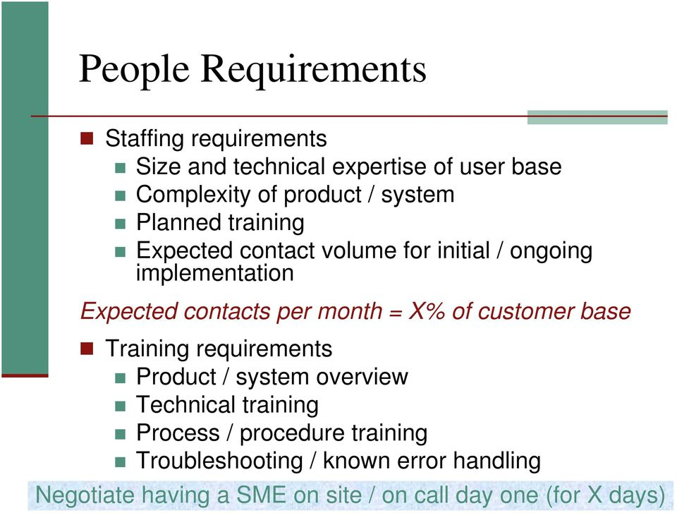 month = X% of customer base Training requirements Product / system overview Technical training Process /