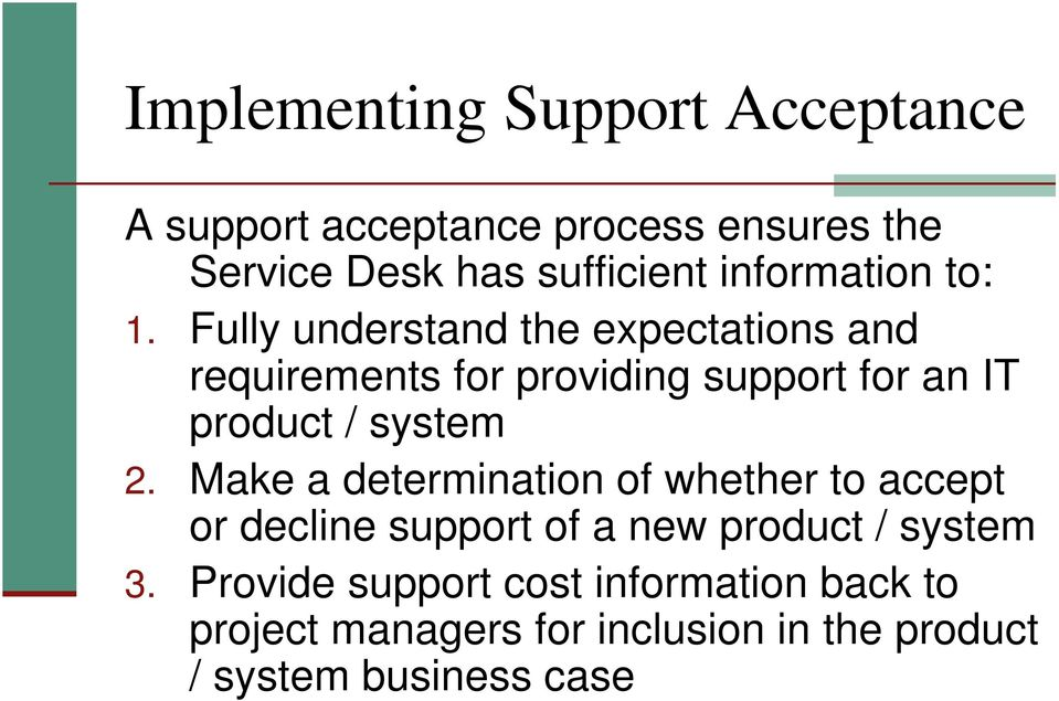 Fully understand the expectations and requirements for providing support for an IT product / system 2.