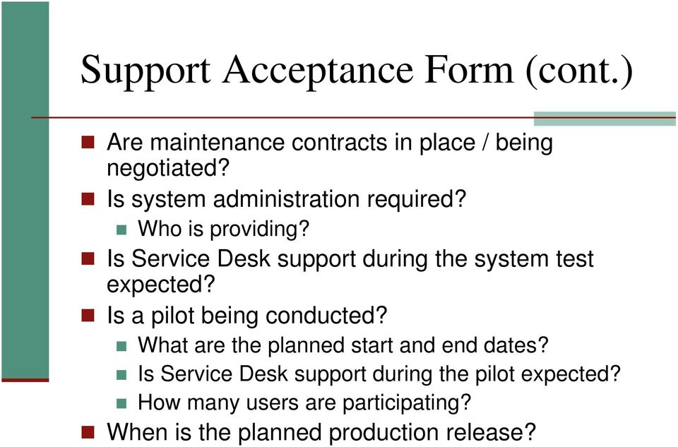 Is Service Desk support during the system test expected? Is a pilot being conducted?
