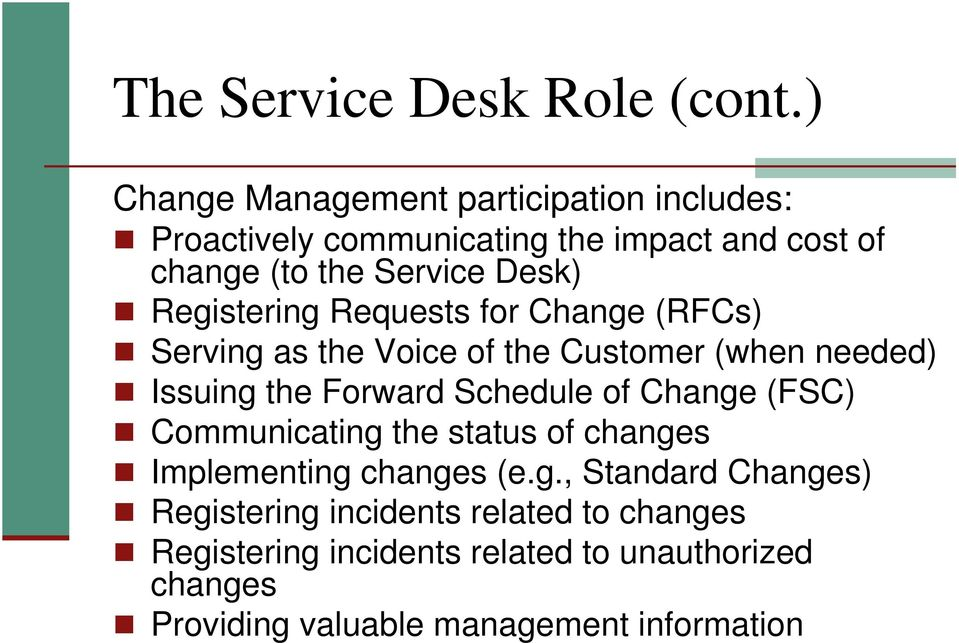 Registering Requests for Change (RFCs) Serving as the Voice of the Customer (when needed) Issuing the Forward Schedule of