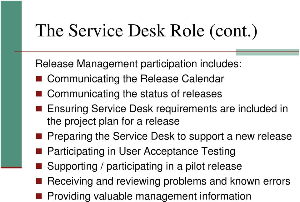 releases Ensuring Service Desk requirements are included in the project plan for a release Preparing the Service