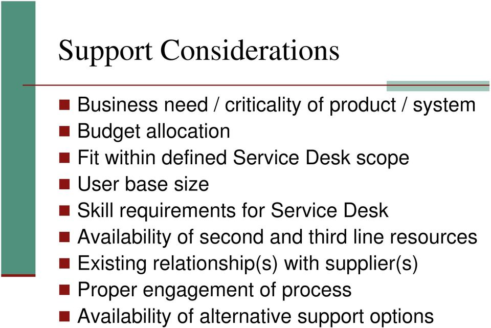 for Service Desk Availability of second and third line resources Existing