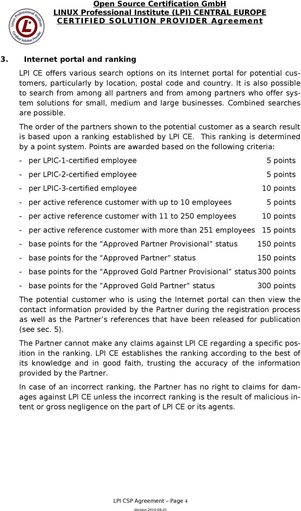 The order of the partners shown to the potential customer as a search result is based upon a ranking established by LPI CE. This ranking is determined by a point system.