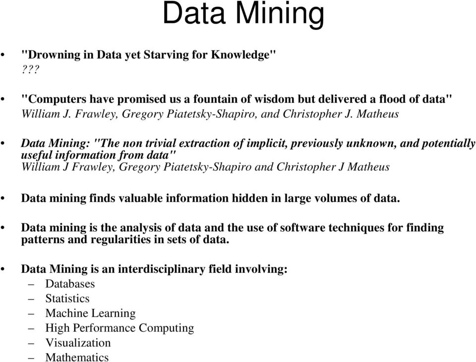 "Matheus Data Mining: ""The non trivial extraction of implicit, previously unknown, and potentially useful information from data"" William J Frawley, Gregory Piatetsky-Shapiro and"
