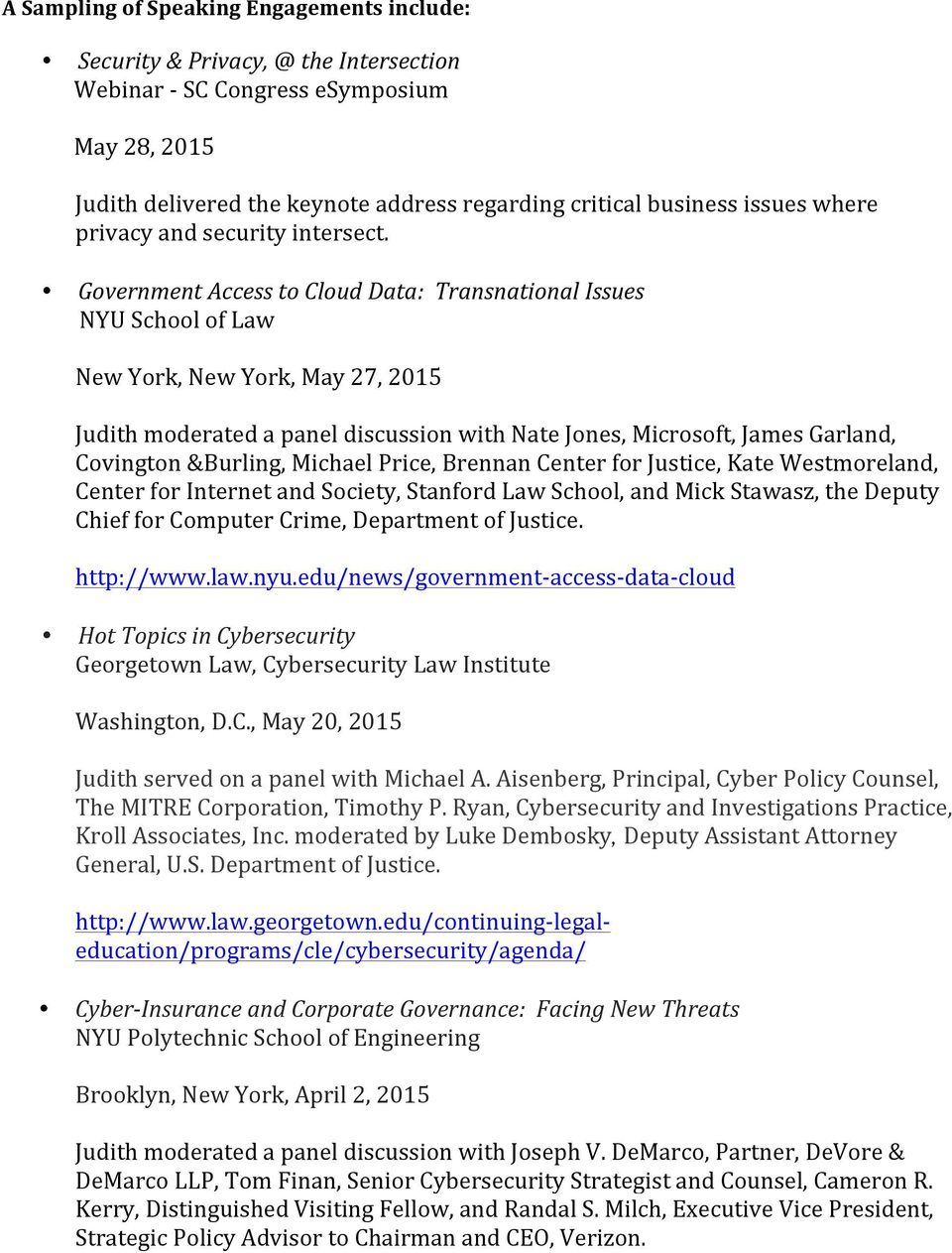 Government Access to Cloud Data: Transnational Issues NYU School of Law New York, New York, May 27, 2015 Judith moderated a panel discussion with Nate Jones, Microsoft, James Garland, Covington