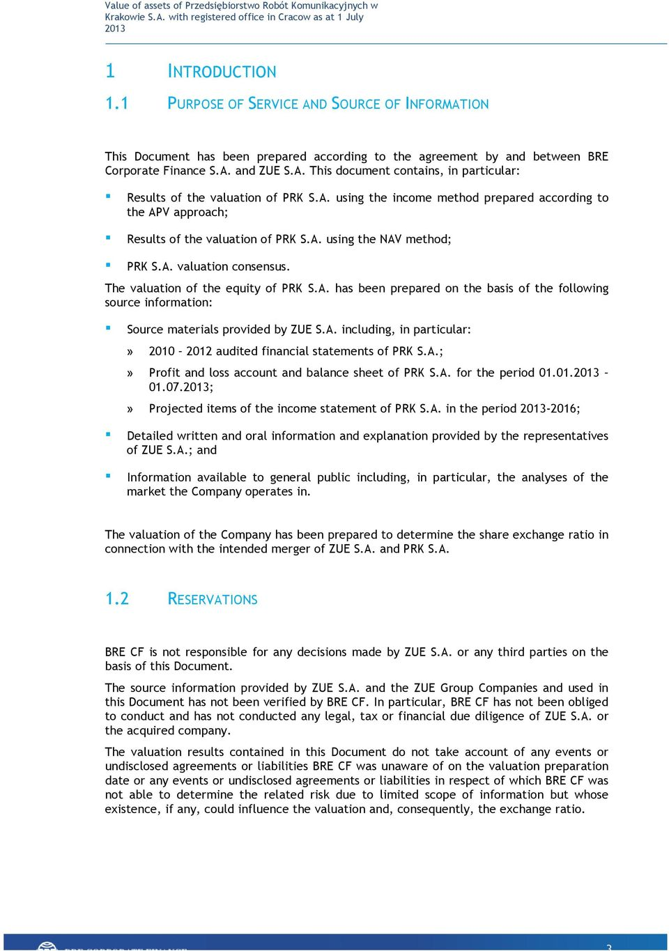A. including, in particular:» 2010 2012 audited financial statements of PRK S.A.;» Profit and loss account and balance sheet of PRK S.A. for the period 01.01. 01.07.