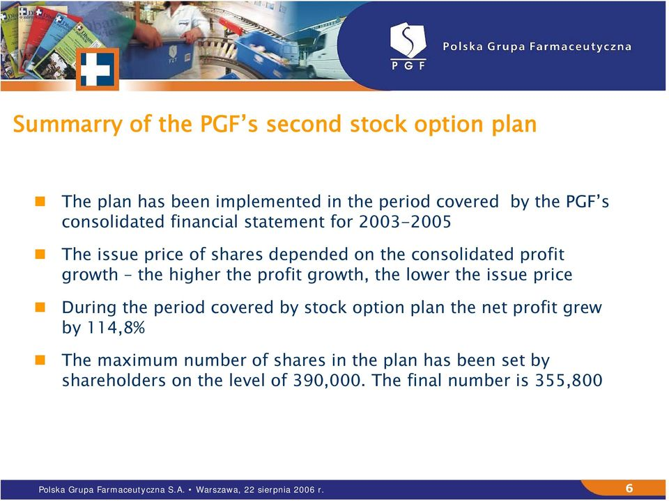 issue price During the period covered by stock option plan the net profit grew by 114,8% The maximum number of shares in the plan has