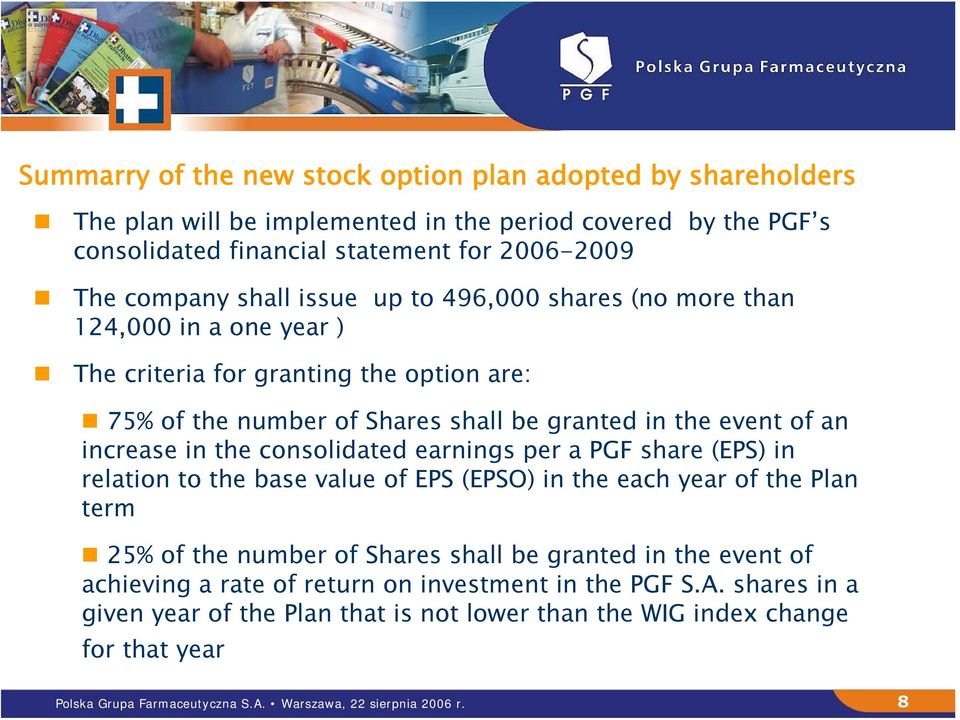 consolidated earnings per a PGF share (EPS) in relation to the base value of EPS (EPSO) in the each year of the Plan term 25% of the number of Shares shall be granted in the event of achieving