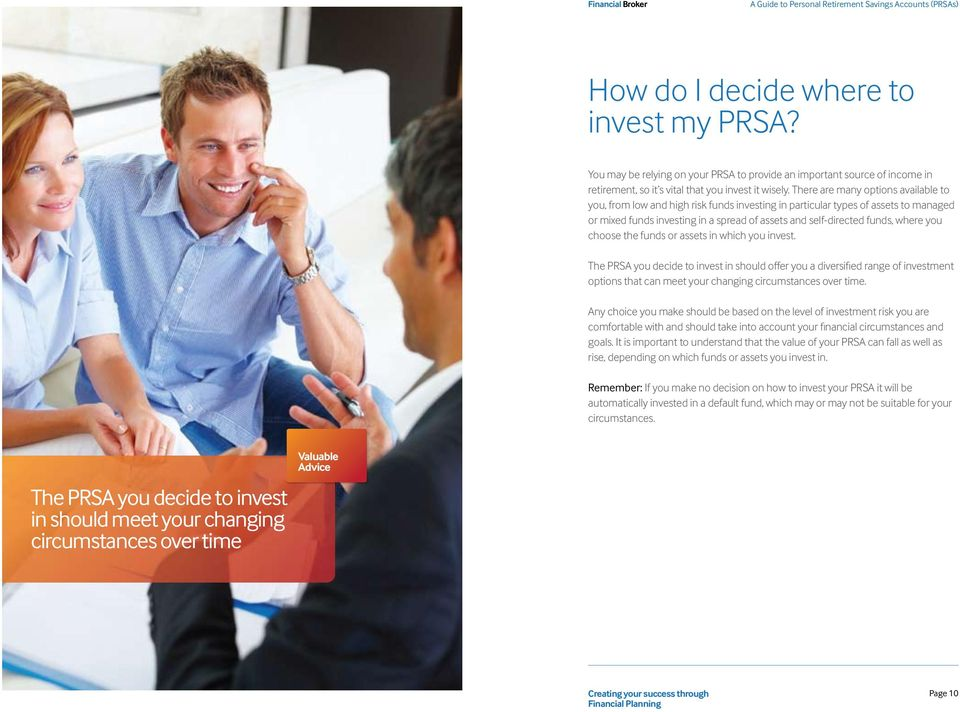 you choose the funds or assets in which you invest. The PRSA you decide to invest in should offer you a diversified range of investment options that can meet your changing circumstances over time.