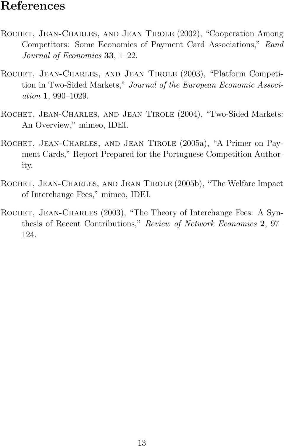 Rochet, Jean-Charles, and Jean Tirole (2004), Two-Sided Markets: An Overview, mimeo, IDEI.