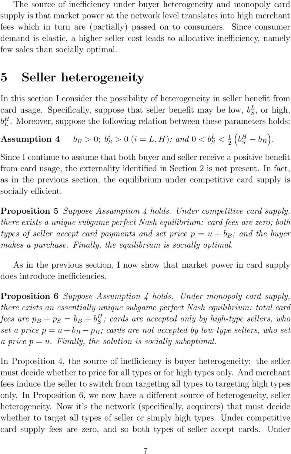 5 Seller heterogeneity In this section I consider the possibility of heterogeneity in seller benefit from card usage. Specifically, suppose that seller benefit may be low, b L S, or high, b H L.