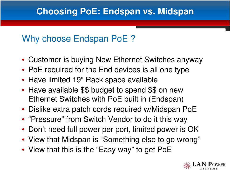 available Have available $$ budget to spend $$ on new Ethernet Switches with PoE built in (Endspan) Dislike extra patch cords
