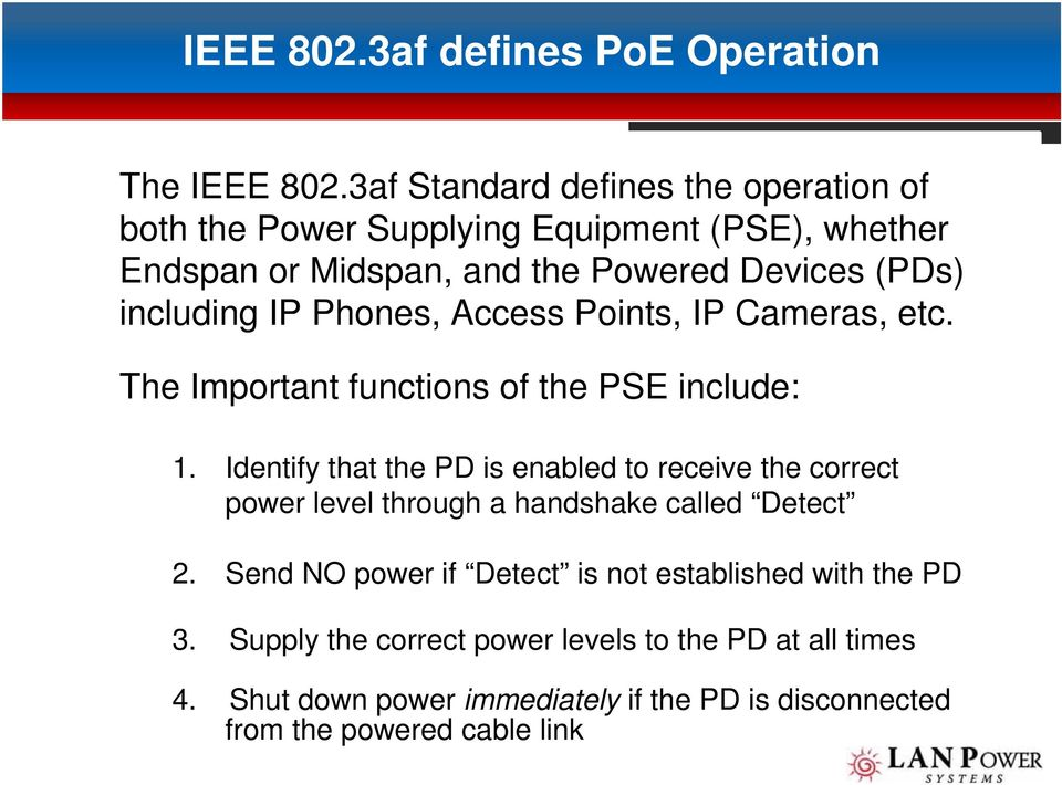 including IP Phones, Access Points, IP Cameras, etc. The Important functions of the PSE include: 1.