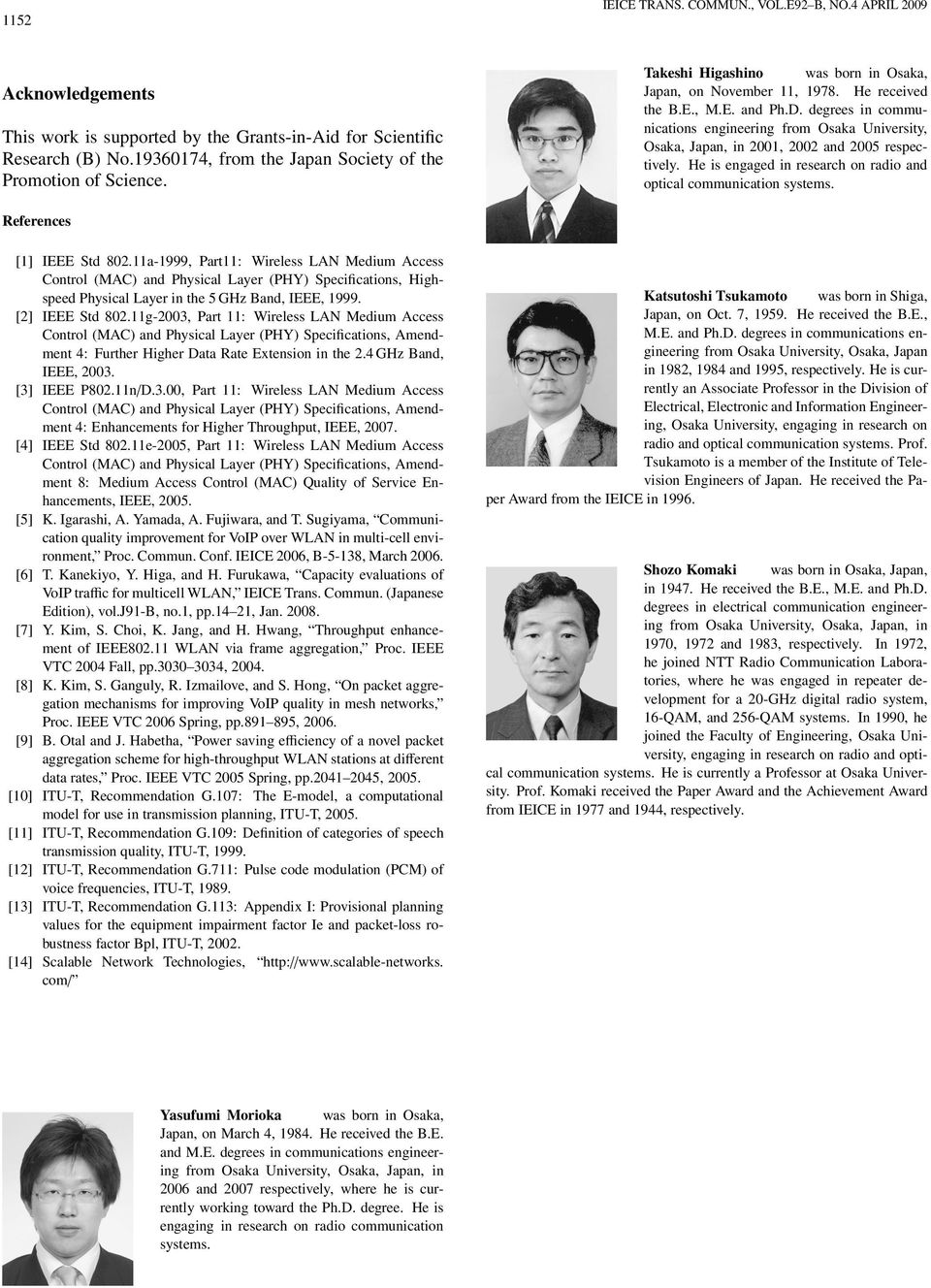 degrees in communications engineering from Osaka University, Osaka, Japan, in 2001, 2002 and 2005 respectively. He is engaged in research on radio and optical communication systems.