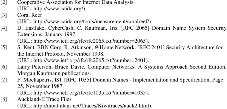 [RFC 2401] Security Architecture for the Internet Protocol, November 1998. (URL: http://www.ietf.org/rfc/rfc2065.txt?number=2401). [6] Larry Peterson, Bruce Davie.