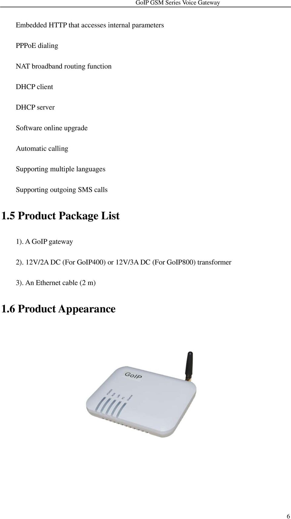 Supporting outgoing SMS calls 1.5 Product Package List 1). A GoIP gateway 2).