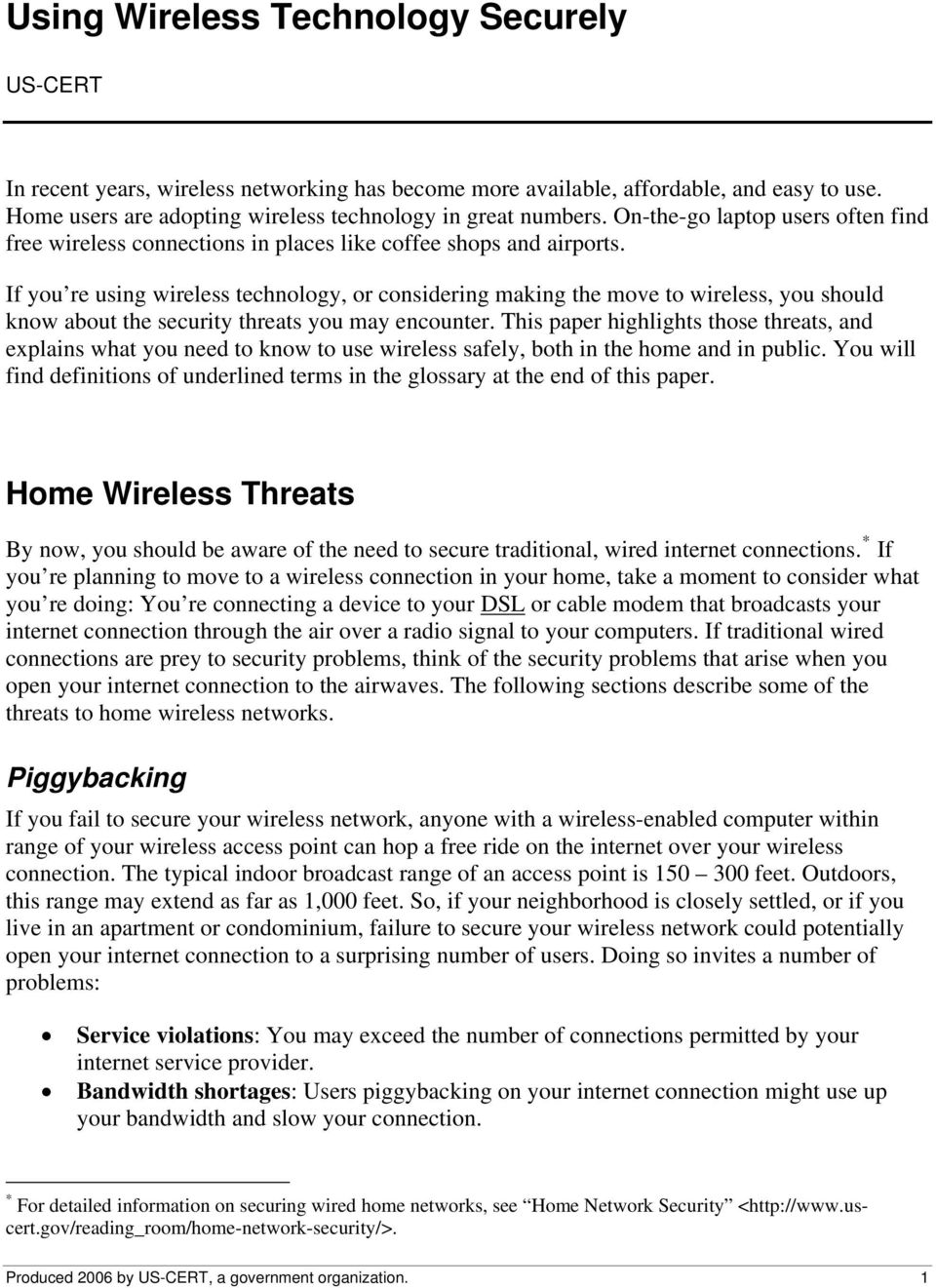 If you re using wireless technology, or considering making the move to wireless, you should know about the security threats you may encounter.