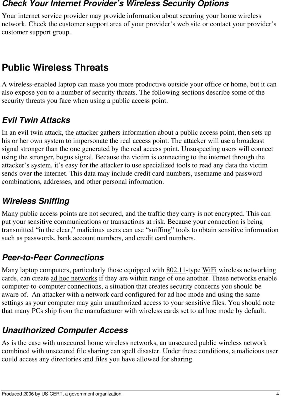 Public Wireless Threats A wireless-enabled laptop can make you more productive outside your office or home, but it can also expose you to a number of security threats.