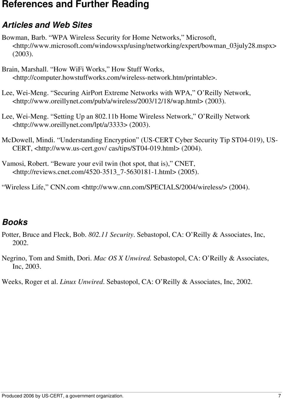 Securing AirPort Extreme Networks with WPA, O Reilly Network, <http://www.oreillynet.com/pub/a/wireless/2003/12/18/wap.html> (2003). Lee, Wei-Meng. Setting Up an 802.