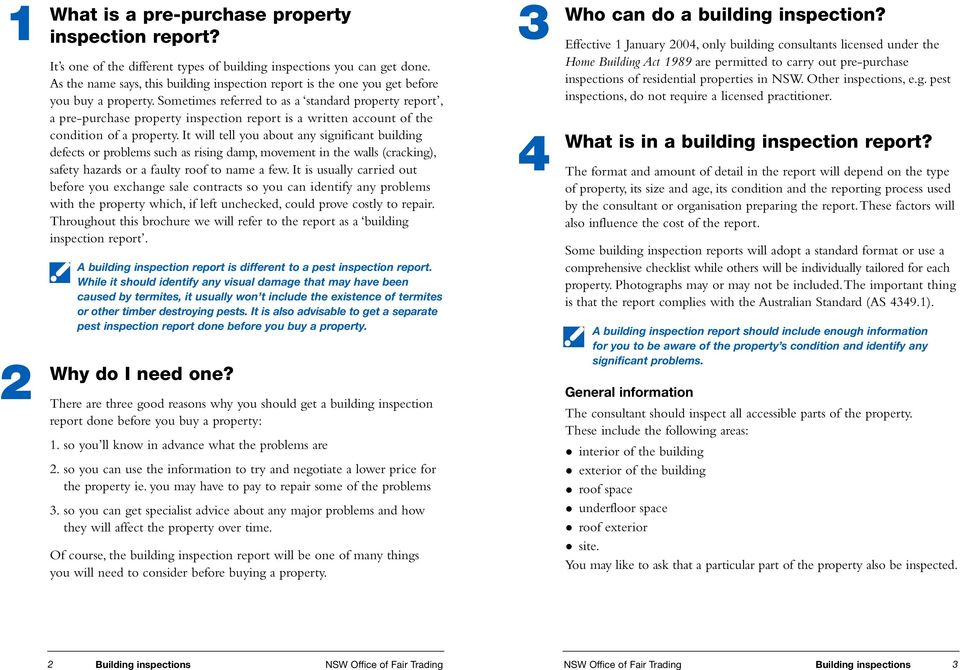 Sometimes referred to as a standard property report, a pre-purchase property inspection report is a written account of the condition of a property.