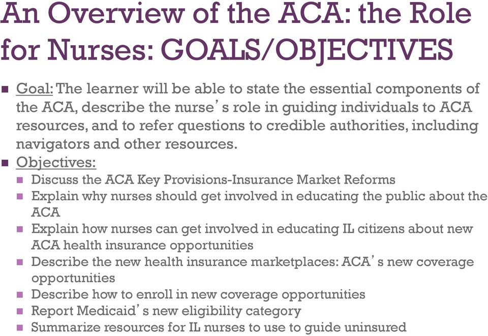 Objectives: Discuss the ACA Key Provisions-Insurance Market Reforms Explain why nurses should get involved in educating the public about the ACA Explain how nurses can get involved in educating