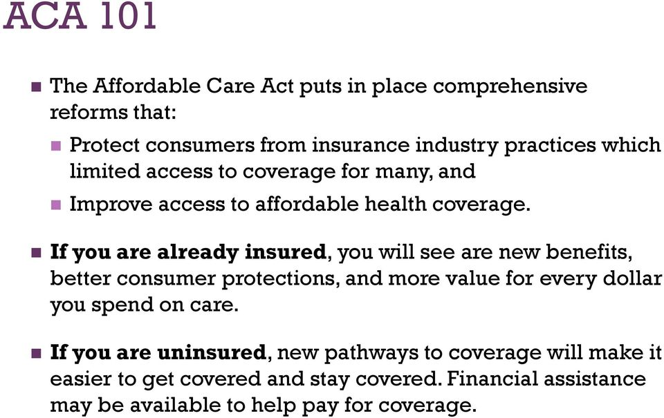 If you are already insured, you will see are new benefits, better consumer protections, and more value for every dollar you spend