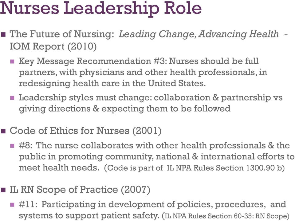 Leadership styles must change: collaboration & partnership vs giving directions & expecting them to be followed Code of Ethics for Nurses (2001) #8: The nurse collaborates with other health