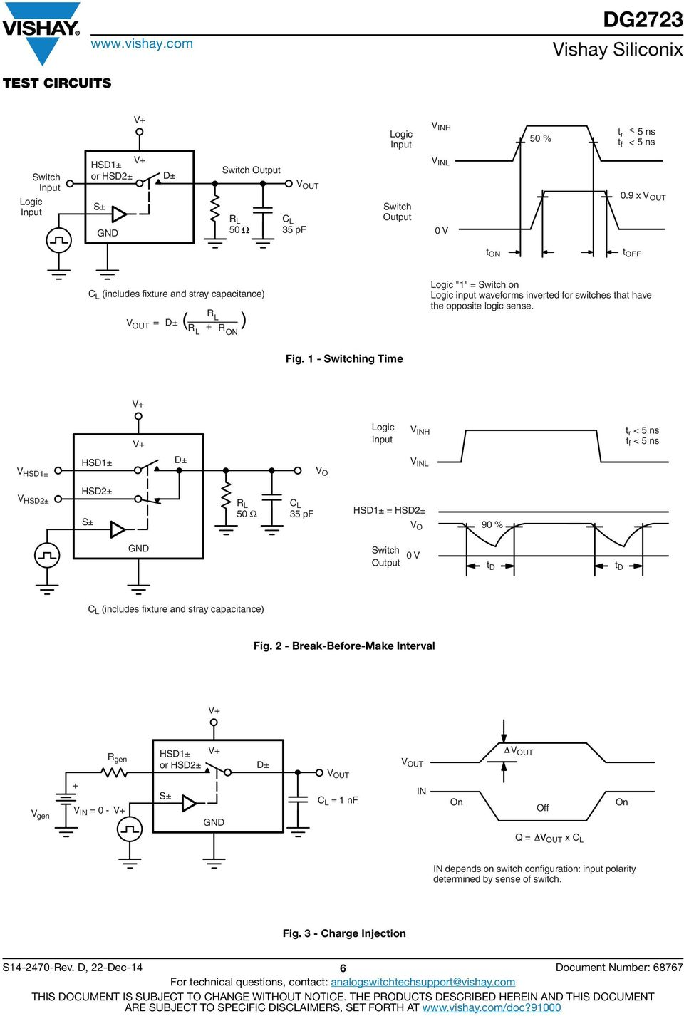 Fig. 1 - Switching Time V HSD1± HSD1± D± V O Logic Input V INH V INL t r < 5 ns t f < 5 ns V HSD± HSD± S± R L 5 Ω C L 35 pf HSD1± = HSD± V O 9 % Switch Output V t D t D C L (includes fixture and
