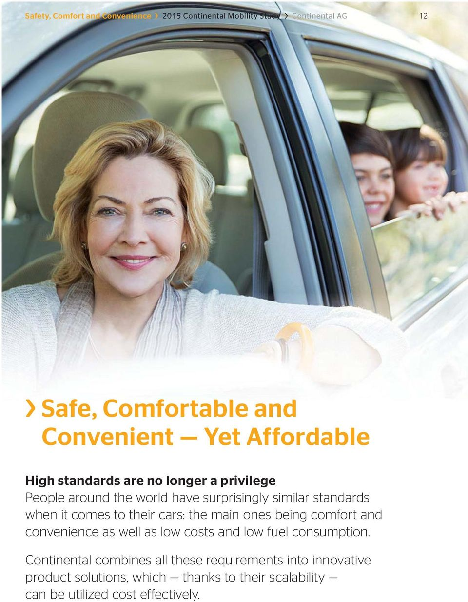 to their cars: the main ones being comfort and convenience as well as low costs and low fuel consumption.