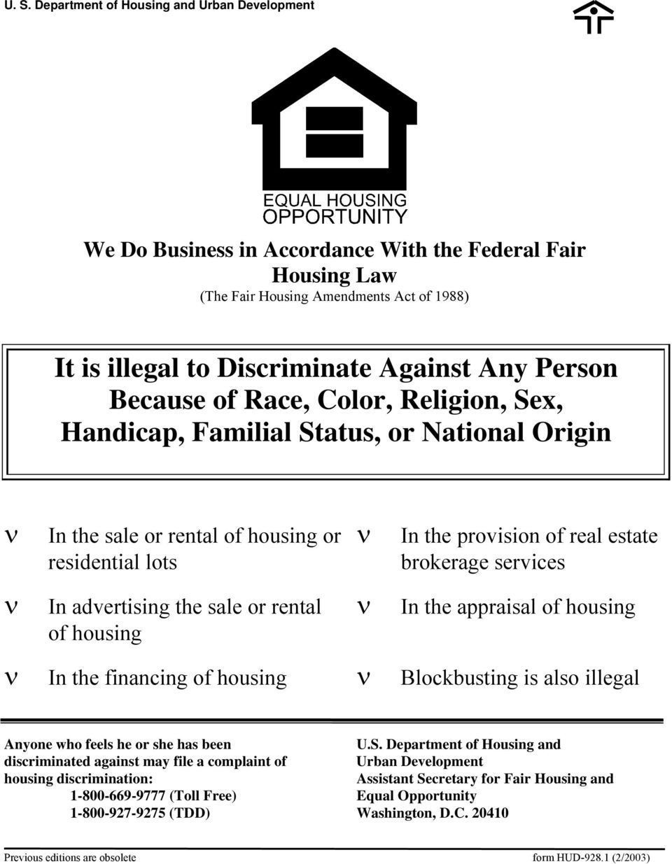 ν In advertising the sale or rental ν In the appraisal of housing of housing ν In the financing of housing ν Blockbusting is also illegal Anyone who feels he or she has been U.S.