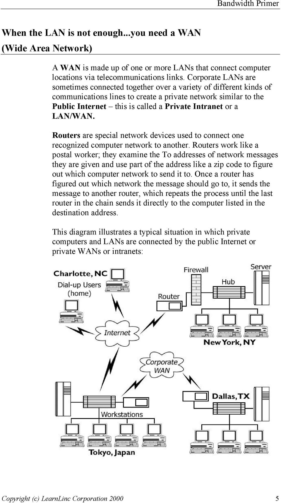 or a LAN/WAN. Routers are special network devices used to connect one recognized computer network to another.