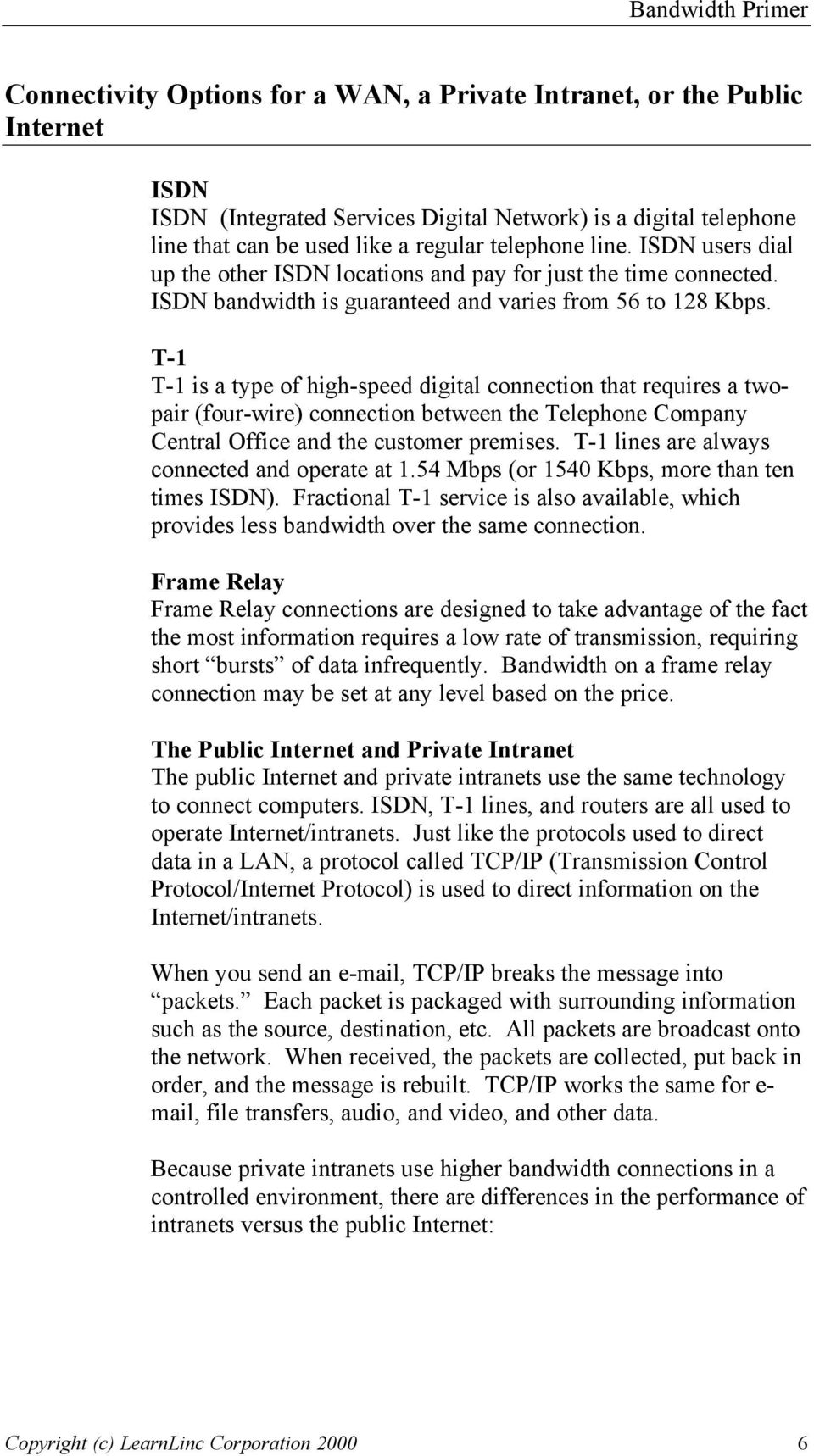 T-1 T-1 is a type of high-speed digital connection that requires a twopair (four-wire) connection between the Telephone Company Central Office and the customer premises.