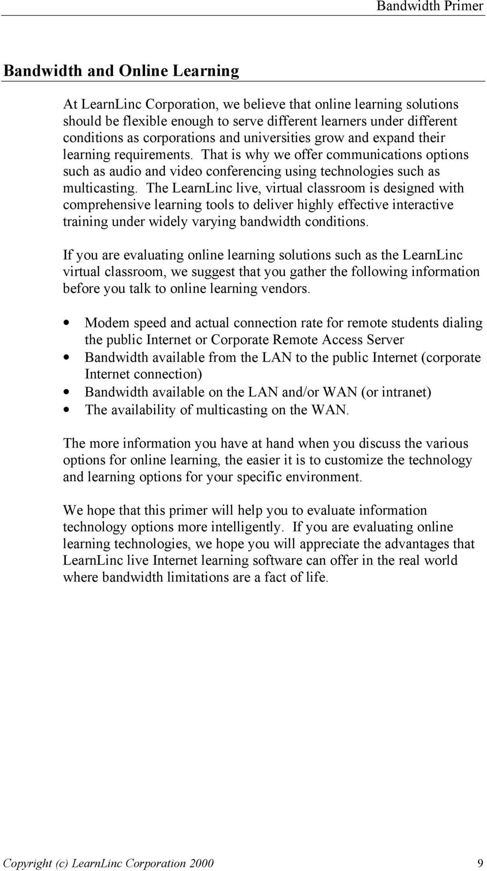 The LearnLinc live, virtual classroom is designed with comprehensive learning tools to deliver highly effective interactive training under widely varying bandwidth conditions.