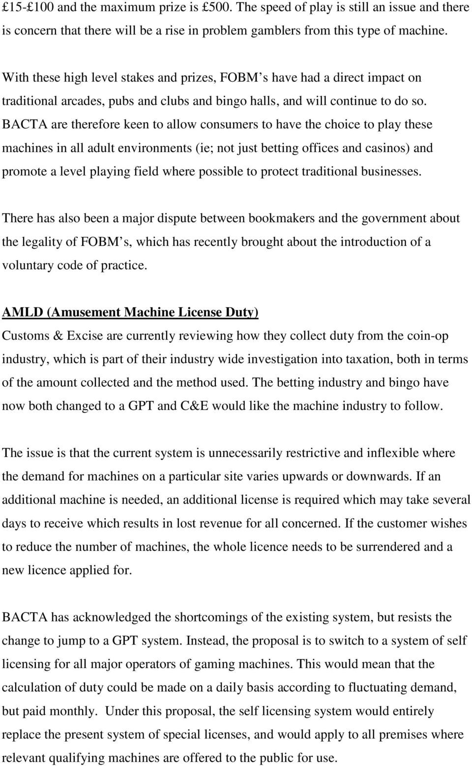 BACTA are therefore keen to allow consumers to have the choice to play these machines in all adult environments (ie; not just betting offices and casinos) and promote a level playing field where