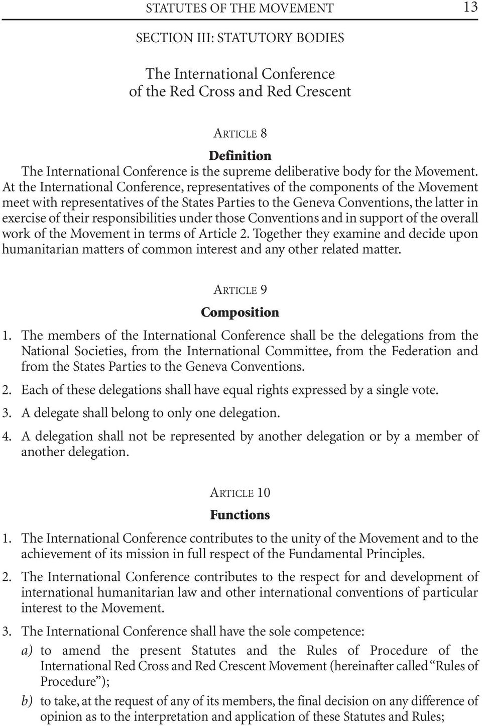 At the International Conference, representatives of the components of the Movement meet with representatives of the States Parties to the Geneva Conventions, the latter in exercise of their