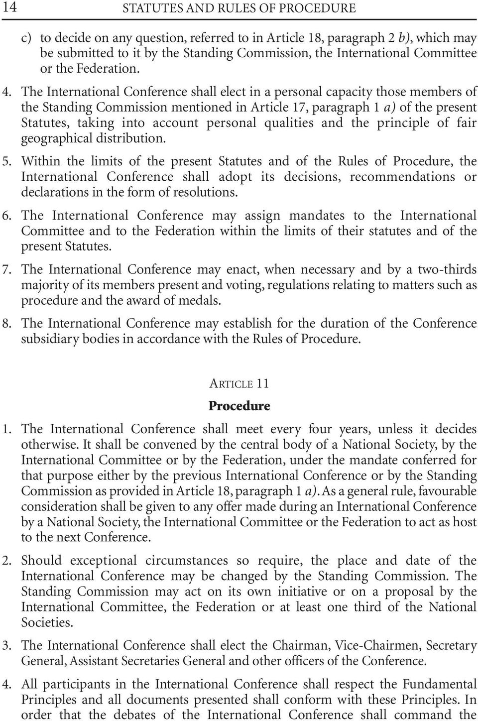 The International Conference shall elect in a personal capacity those members of the Standing Commission mentioned in Article 17, paragraph 1 a) of the present Statutes, taking into account personal