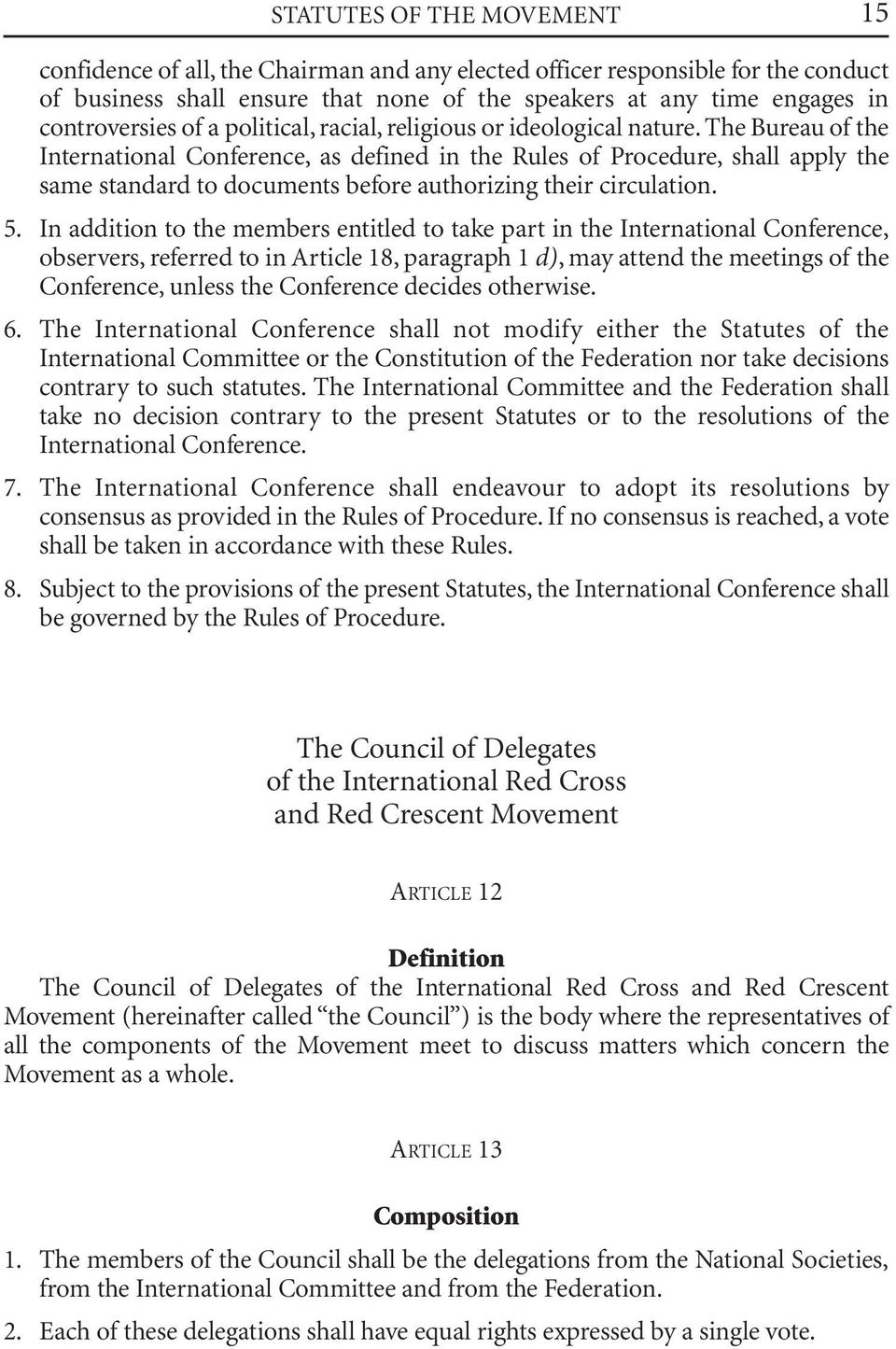 The Bureau of the International Conference, as defined in the Rules of Procedure, shall apply the same standard to documents before authorizing their circulation. 5.