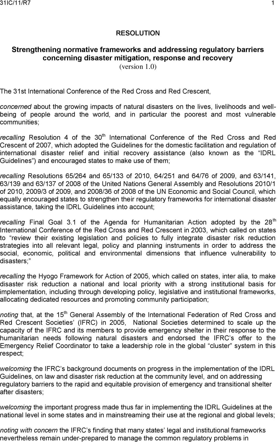 and in particular the poorest and most vulnerable communities; recalling Resolution 4 of the 30 th International Conference of the Red Cross and Red Crescent of 2007, which adopted the Guidelines for