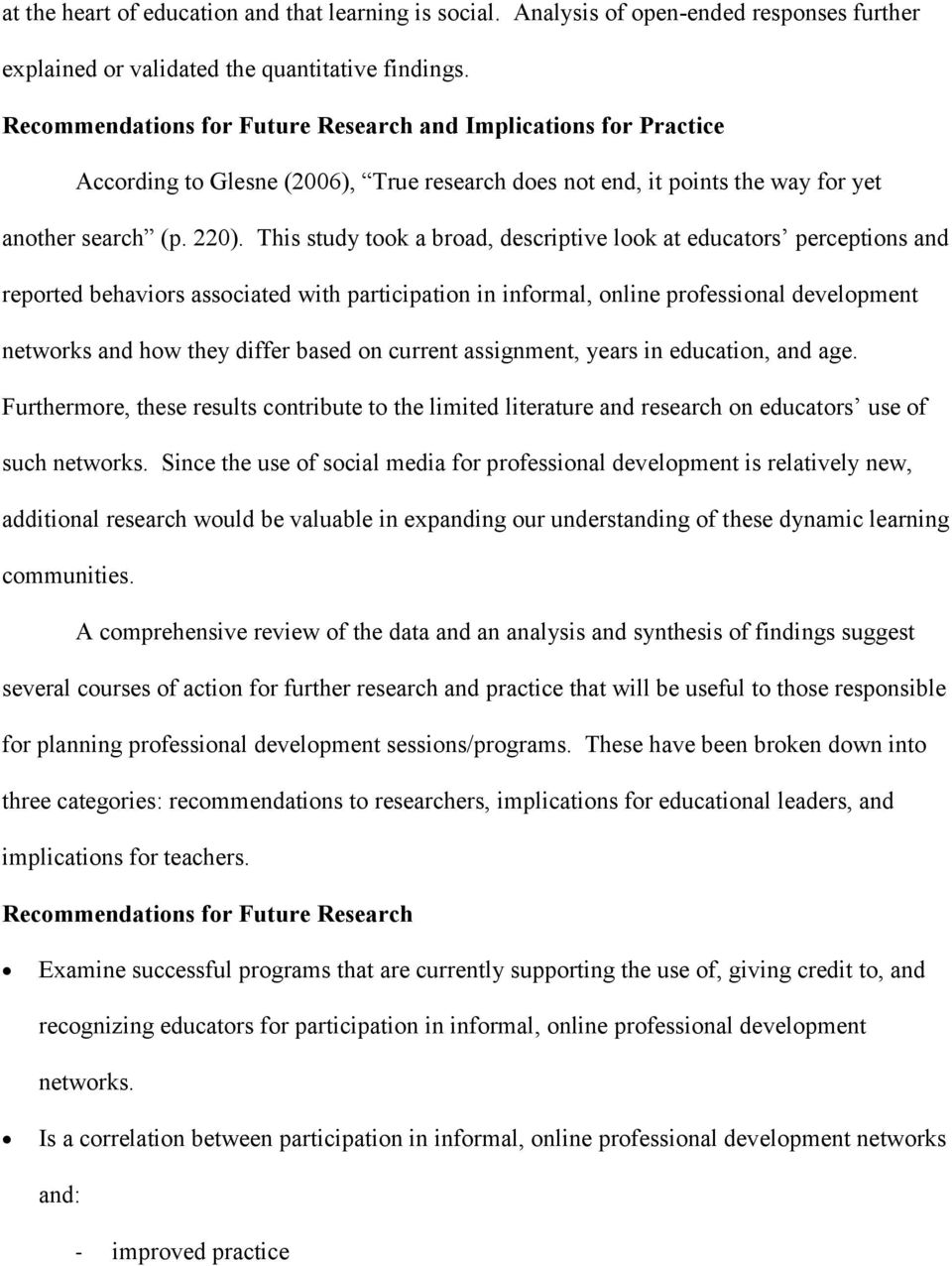 This study took a broad, descriptive look at educators perceptions and reported behaviors associated with participation in informal, online professional development networks and how they differ based