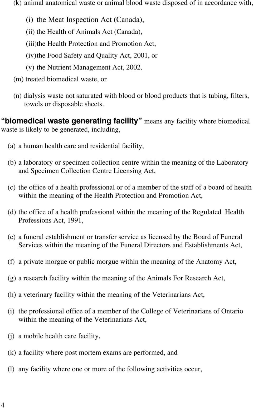 (m) treated biomedical waste, or (n) dialysis waste not saturated with blood or blood products that is tubing, filters, towels or disposable sheets.
